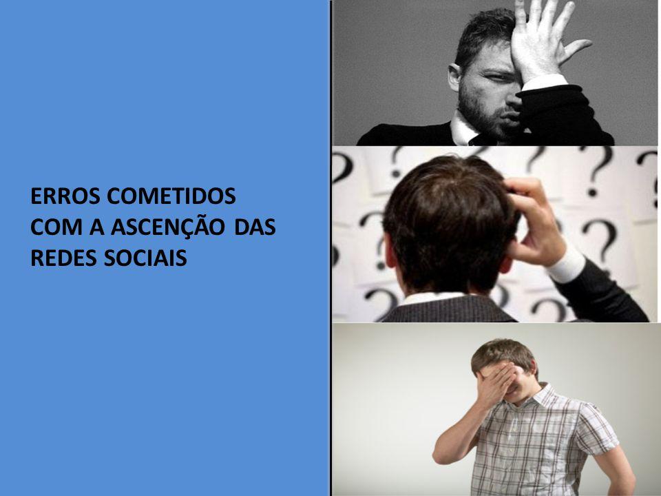 COM A ASCENÇÃO DAS REDES SOCIAIS