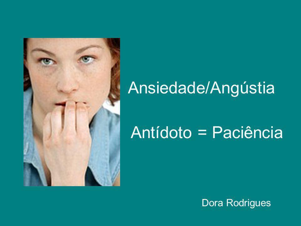 Ansiedade/Angústia Antídoto = Paciência Dora Rodrigues