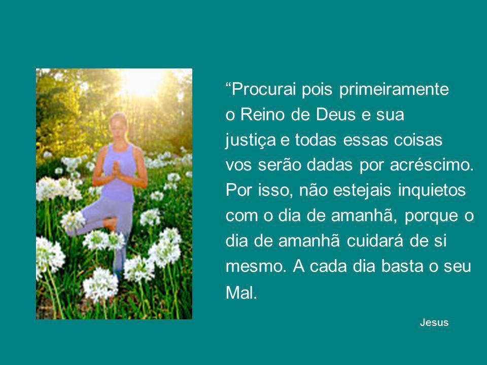 Jesus Procurai pois primeiramente o Reino de Deus e sua