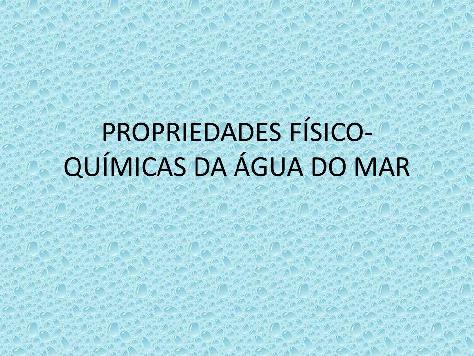 PROPRIEDADES FÍSICO-QUÍMICAS DA ÁGUA DO MAR