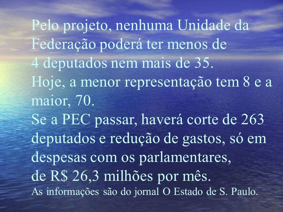 Pelo projeto, nenhuma Unidade da Federação poderá ter menos de 4 deputados nem mais de 35.