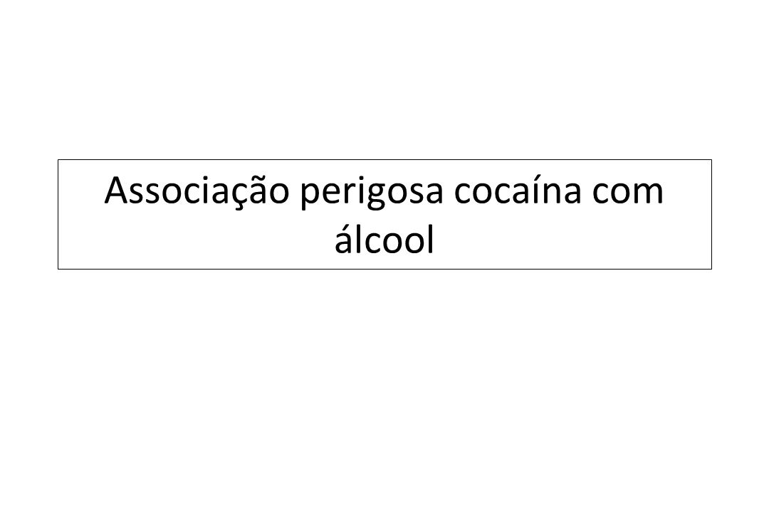 Associação perigosa cocaína com álcool