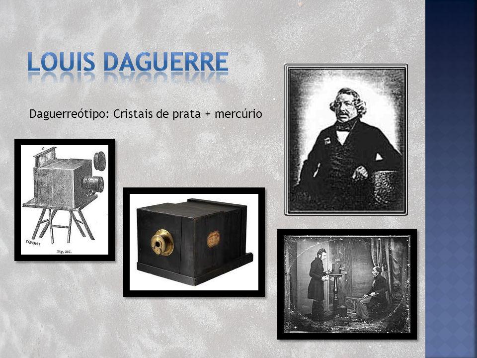 Louis Daguerre Daguerreótipo: Cristais de prata + mercúrio