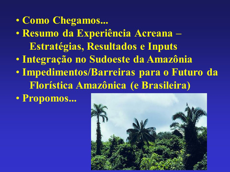 Como Chegamos... Resumo da Experiência Acreana – Estratégias, Resultados e Inputs. Integração no Sudoeste da Amazônia.