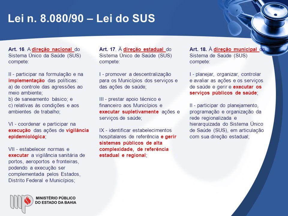 Lei n. 8.080/90 – Lei do SUS Art. 16. A direção nacional do Sistema Único da Saúde (SUS) compete: