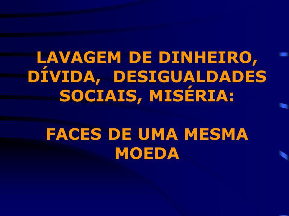 LAVAGEM DE DINHEIRO, DÍVIDA, DESIGUALDADES SOCIAIS, MISÉRIA: