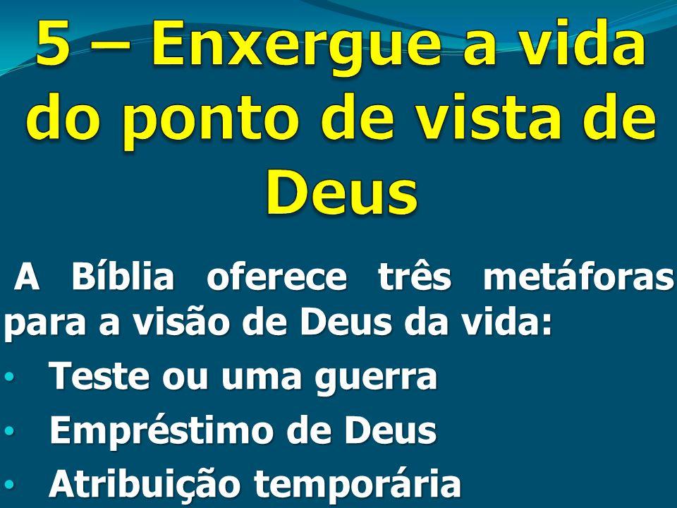 5 – Enxergue a vida do ponto de vista de Deus