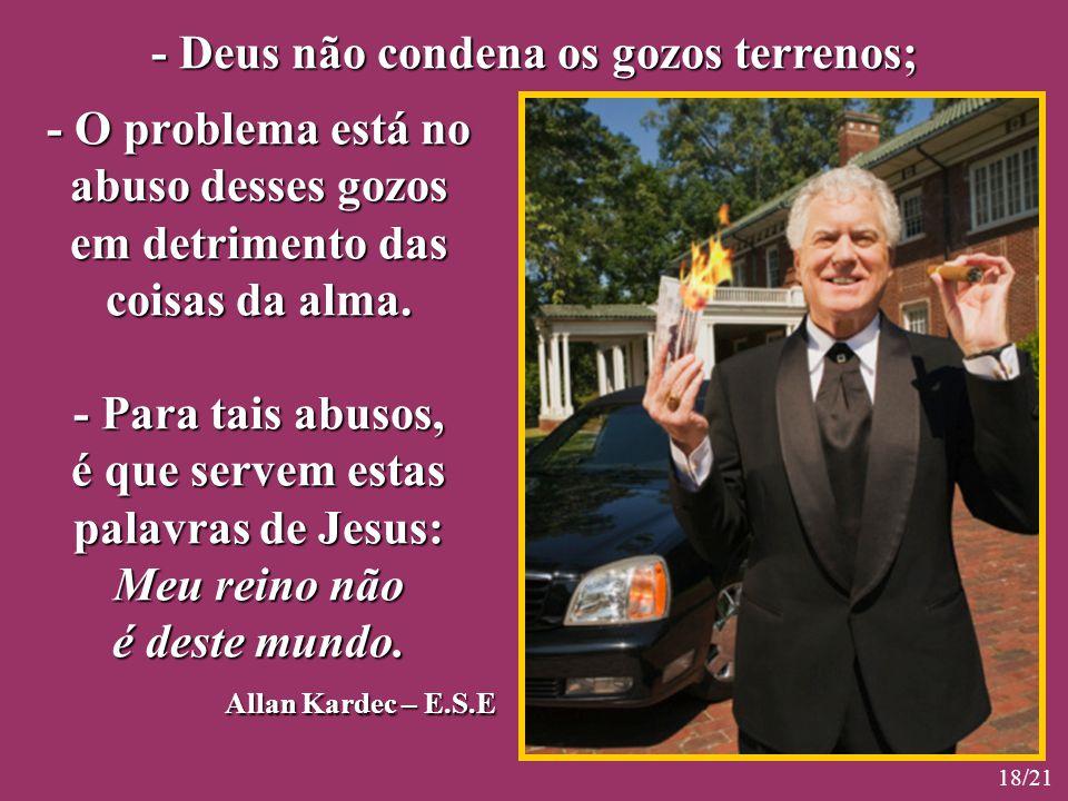 - Deus não condena os gozos terrenos;