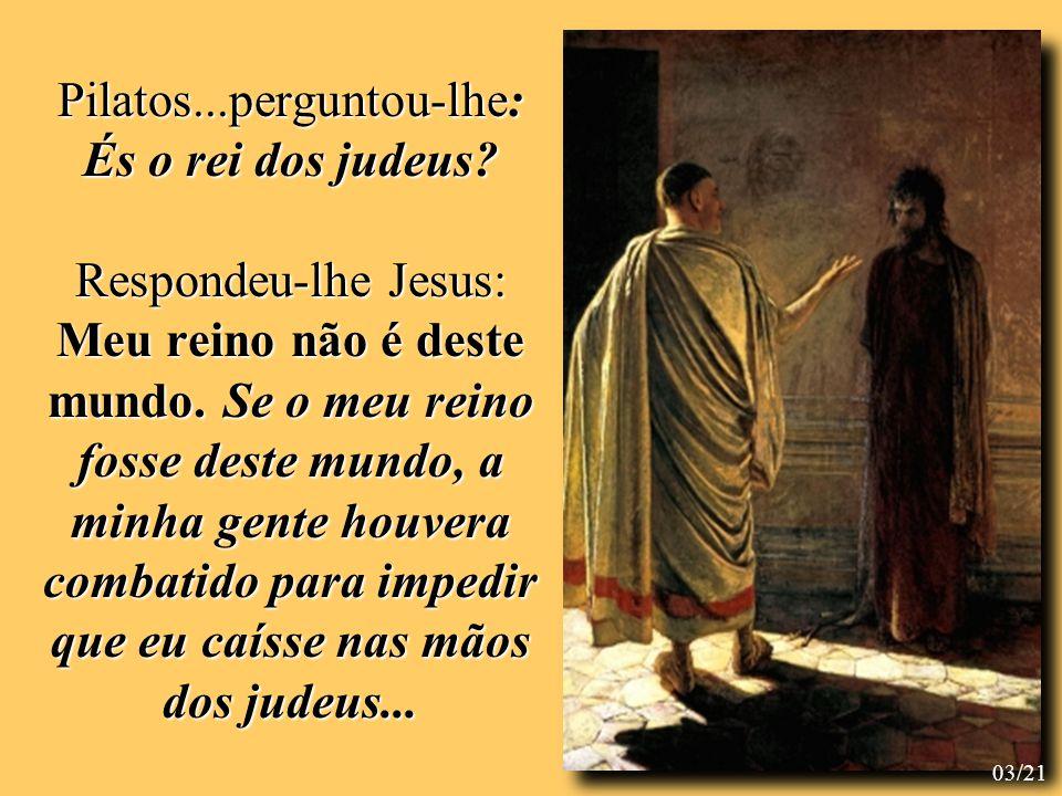 Pilatos. perguntou-lhe: És o rei dos judeus