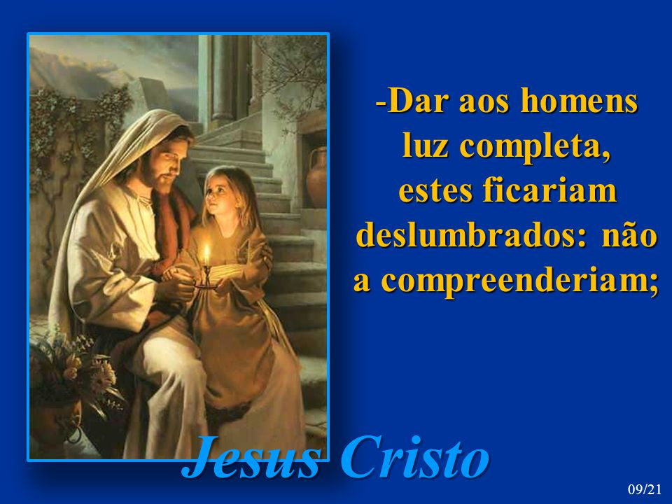 Jesus Cristo Dar aos homens luz completa,