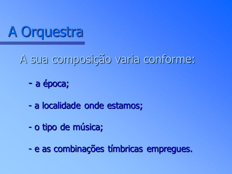 A Orquestra A sua composição varia conforme: - a época;