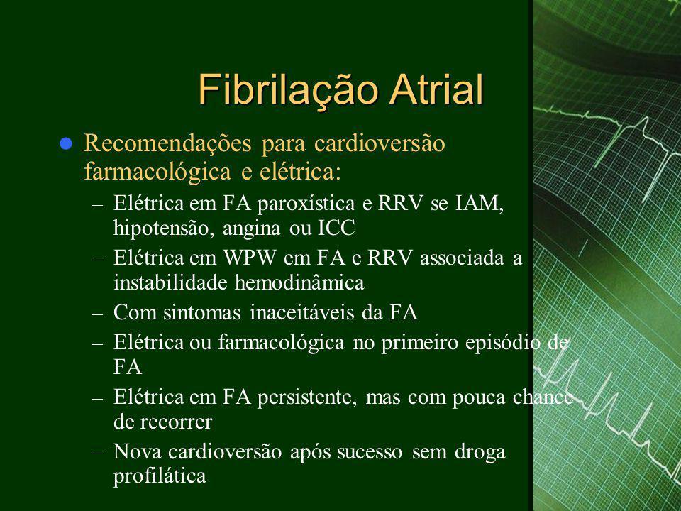 Fibrilação Atrial Recomendações para cardioversão farmacológica e elétrica: Elétrica em FA paroxística e RRV se IAM, hipotensão, angina ou ICC.