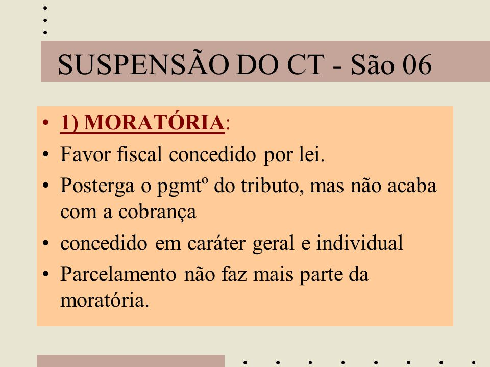 SUSPENSÃO DO CT - São 06 1) MORATÓRIA: Favor fiscal concedido por lei.