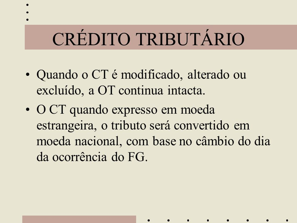 CRÉDITO TRIBUTÁRIO Quando o CT é modificado, alterado ou excluído, a OT continua intacta.