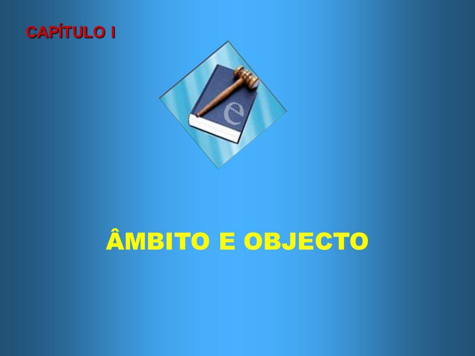 CAPÍTULO I ÂMBITO E OBJECTO