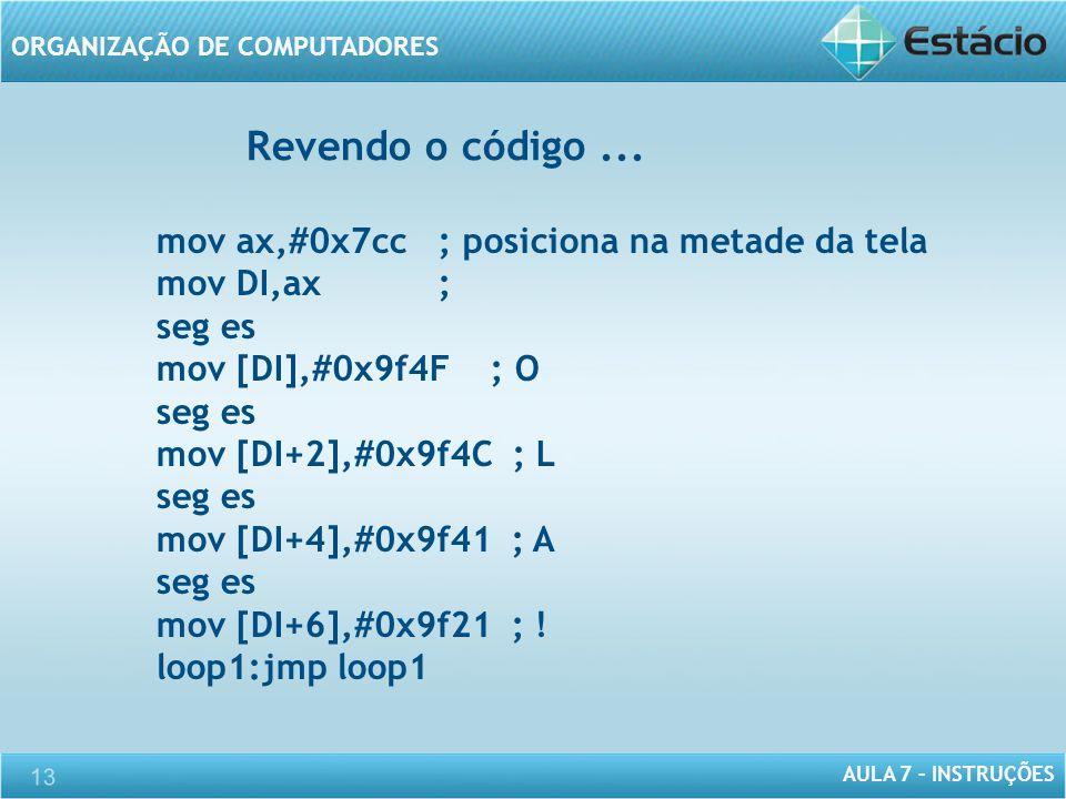 Revendo o código ... mov ax,#0x7cc ; posiciona na metade da tela