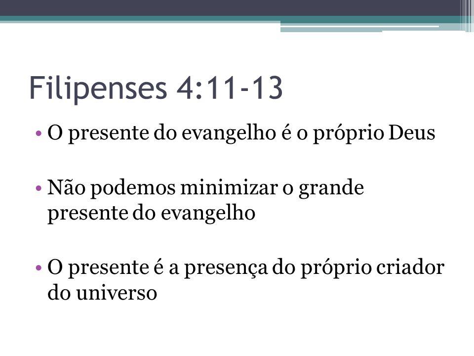 Filipenses 4:11-13 O presente do evangelho é o próprio Deus