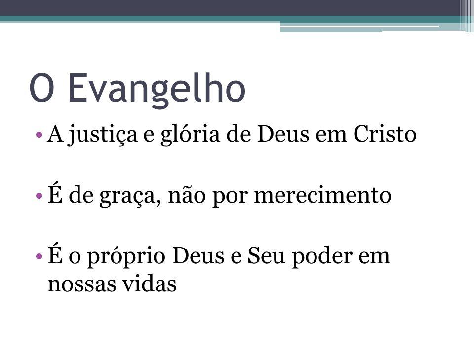 O Evangelho A justiça e glória de Deus em Cristo