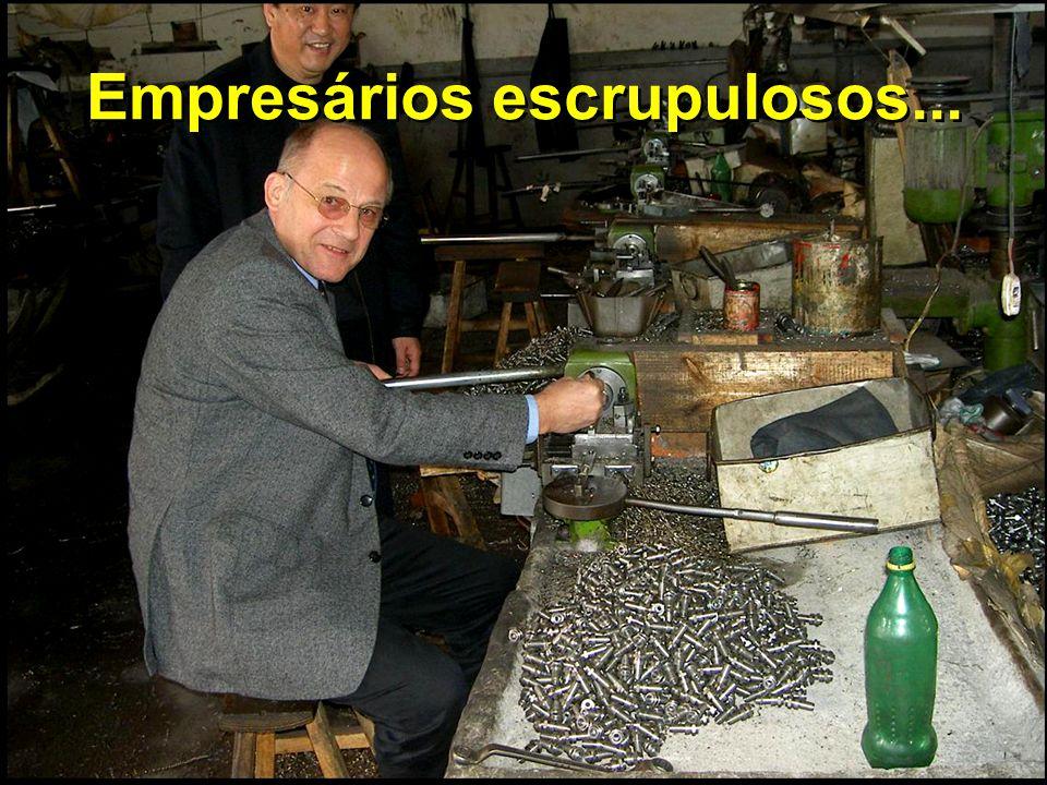 Empresários escrupulosos...