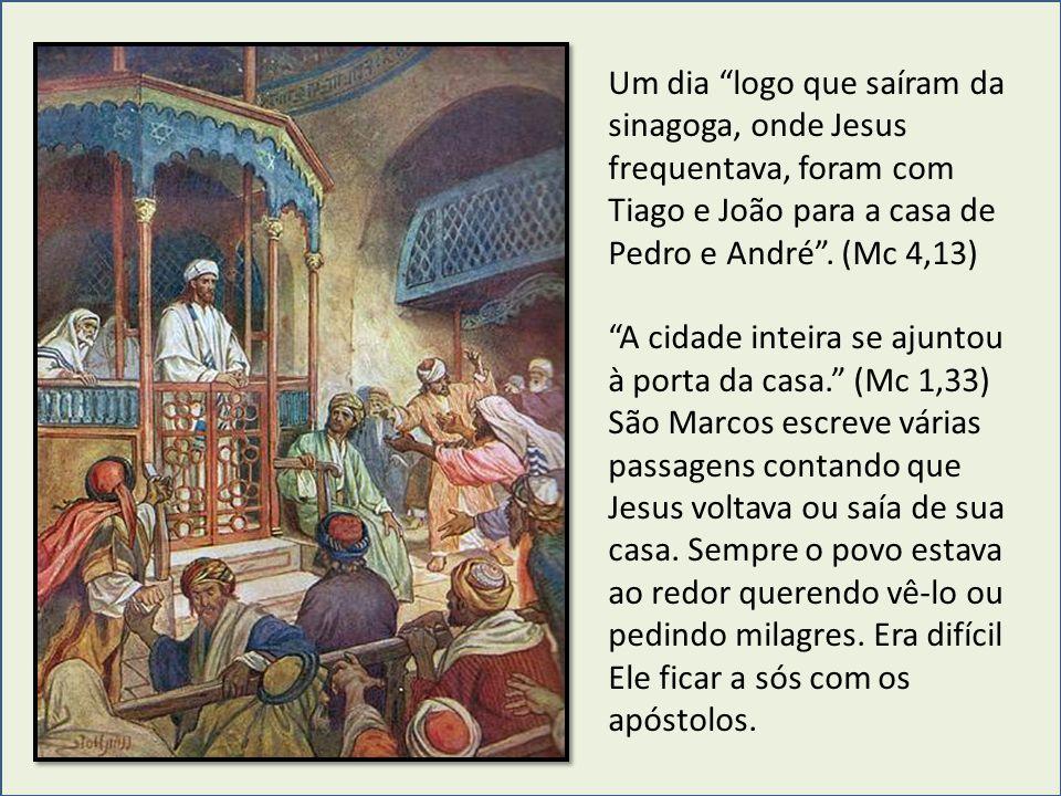 Um dia logo que saíram da sinagoga, onde Jesus frequentava, foram com Tiago e João para a casa de Pedro e André . (Mc 4,13)