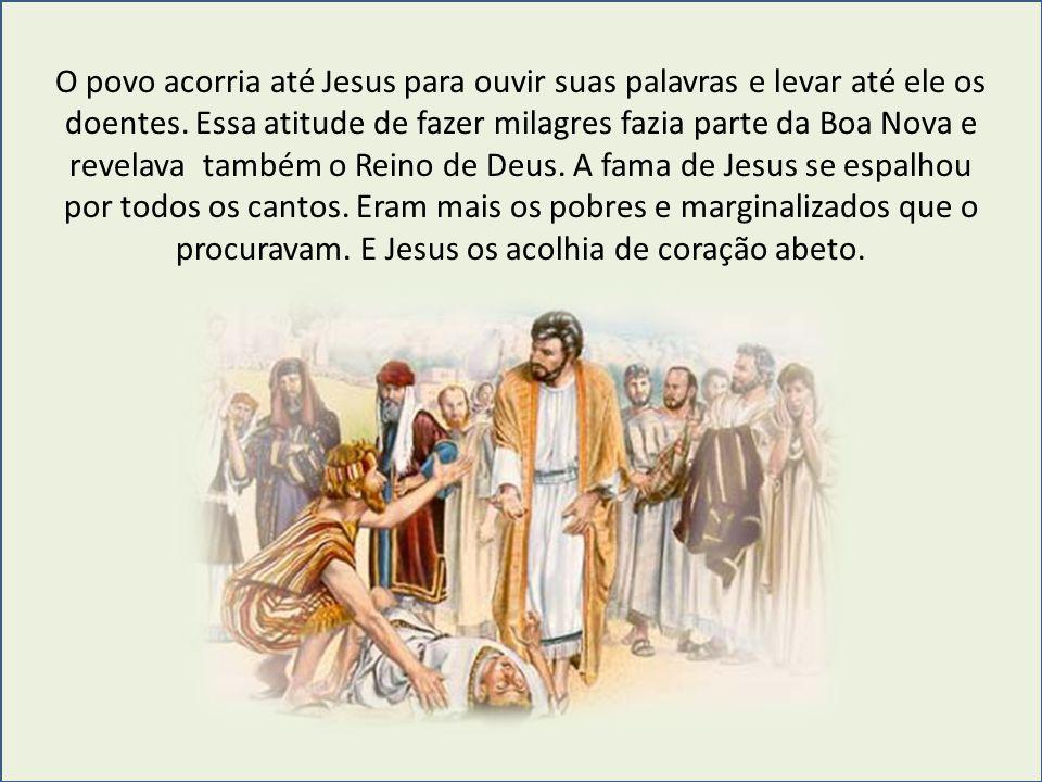 O povo acorria até Jesus para ouvir suas palavras e levar até ele os doentes.