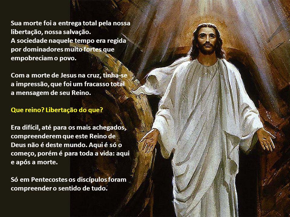 Sua morte foi a entrega total pela nossa libertação, nossa salvação.
