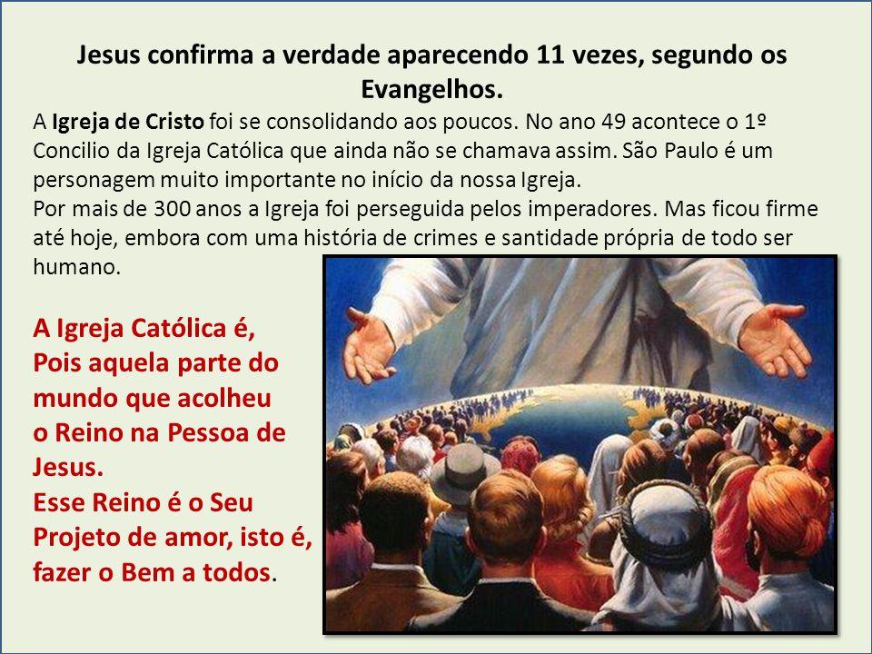 Jesus confirma a verdade aparecendo 11 vezes, segundo os Evangelhos.