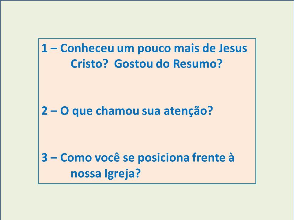 1 – Conheceu um pouco mais de Jesus Cristo Gostou do Resumo