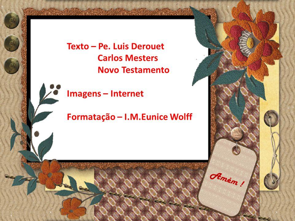 Texto – Pe. Luis Derouet Carlos Mesters. Novo Testamento. Imagens – Internet. Formatação – I.M.Eunice Wolff.