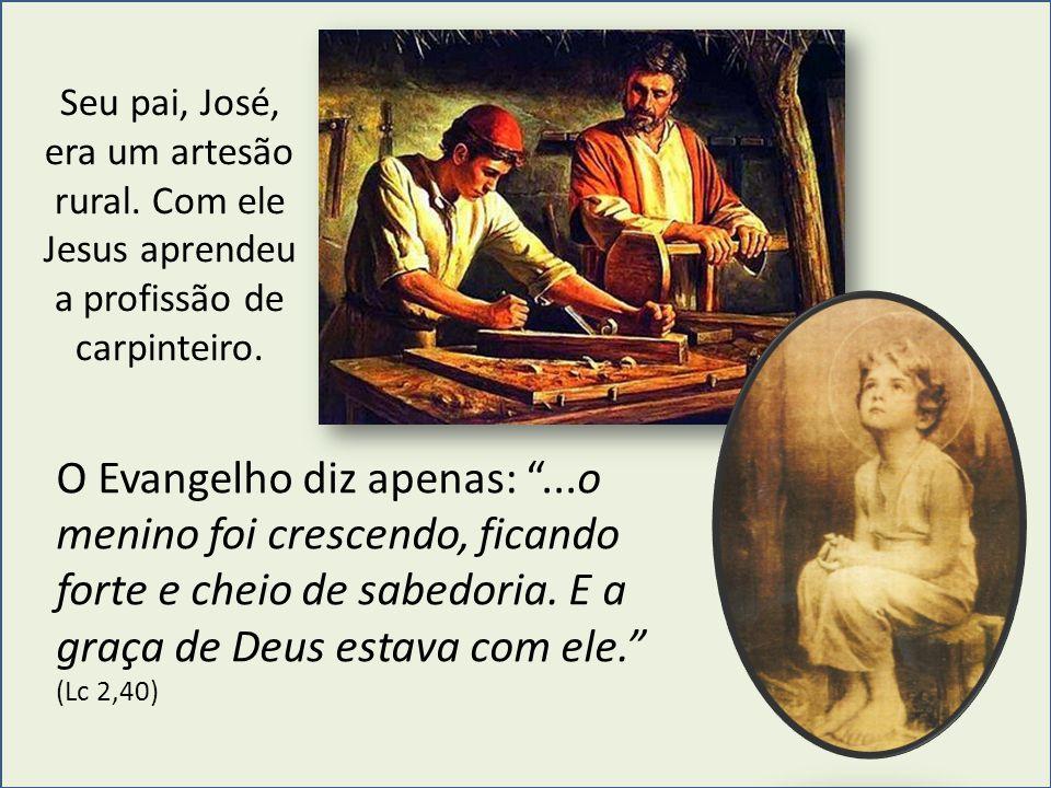 Seu pai, José, era um artesão rural
