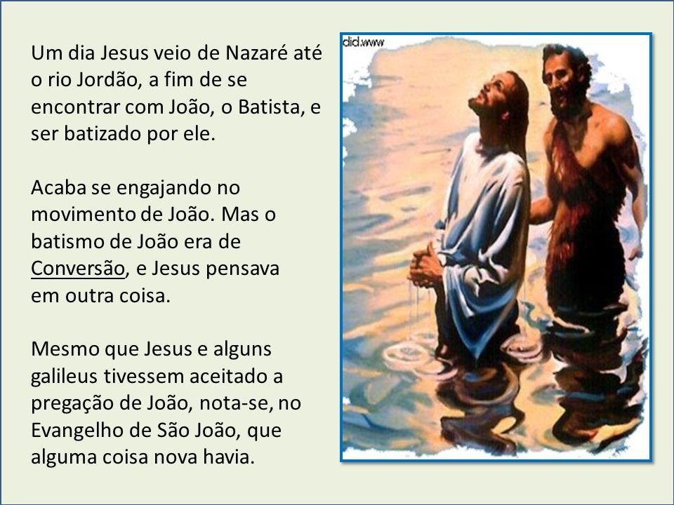 Um dia Jesus veio de Nazaré até o rio Jordão, a fim de se encontrar com João, o Batista, e ser batizado por ele.
