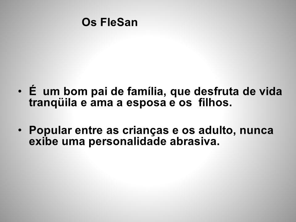 Os FleSan É um bom pai de família, que desfruta de vida tranqüila e ama a esposa e os filhos.