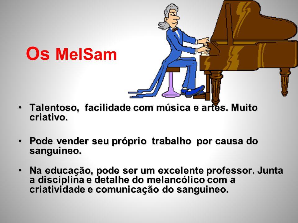 Os MelSam Talentoso, facilidade com música e artes. Muito criativo.