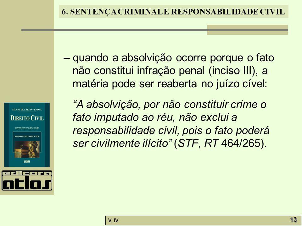 – quando a absolvição ocorre porque o fato não constitui infração penal (inciso III), a matéria pode ser reaberta no juízo cível: