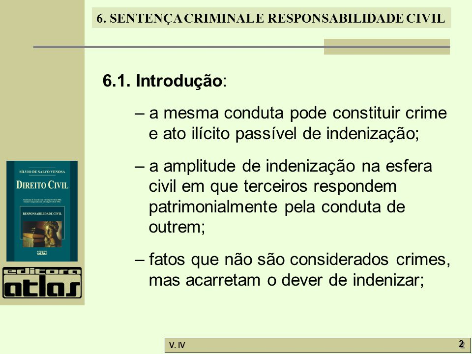 6.1. Introdução: – a mesma conduta pode constituir crime e ato ilícito passível de indenização;