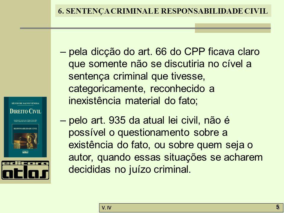 – pela dicção do art. 66 do CPP ficava claro que somente não se discutiria no cível a sentença criminal que tivesse, categoricamente, reconhecido a inexistência material do fato;