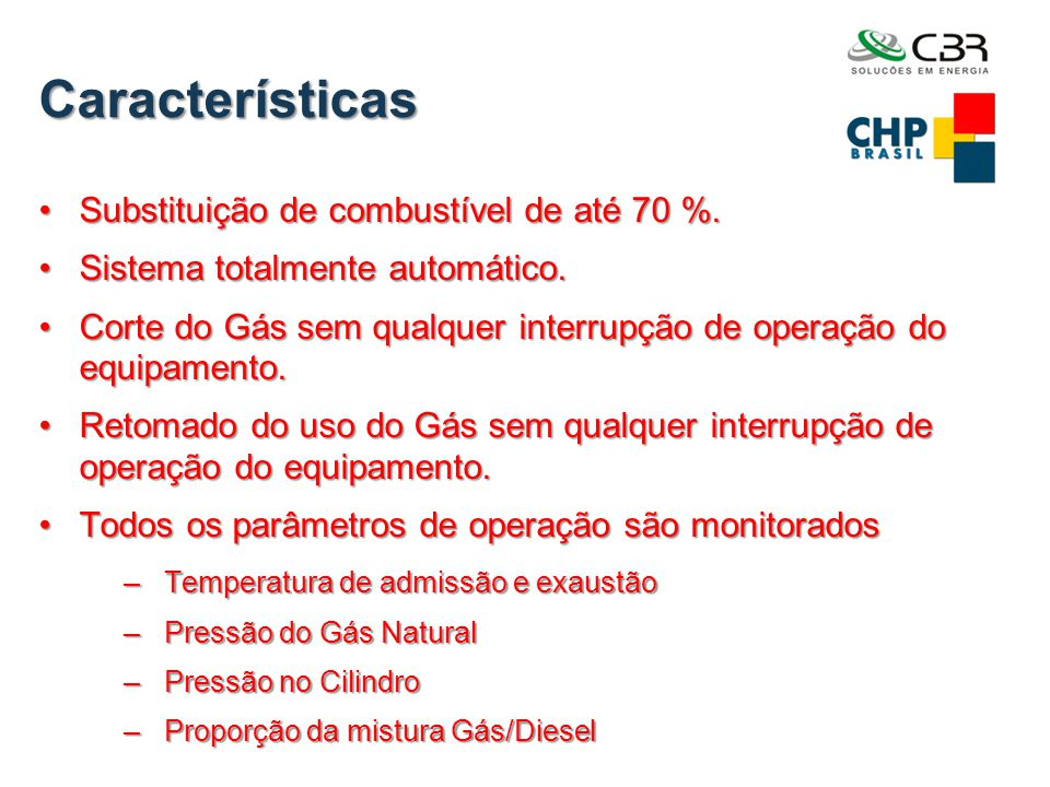 Características Substituição de combustível de até 70 %.