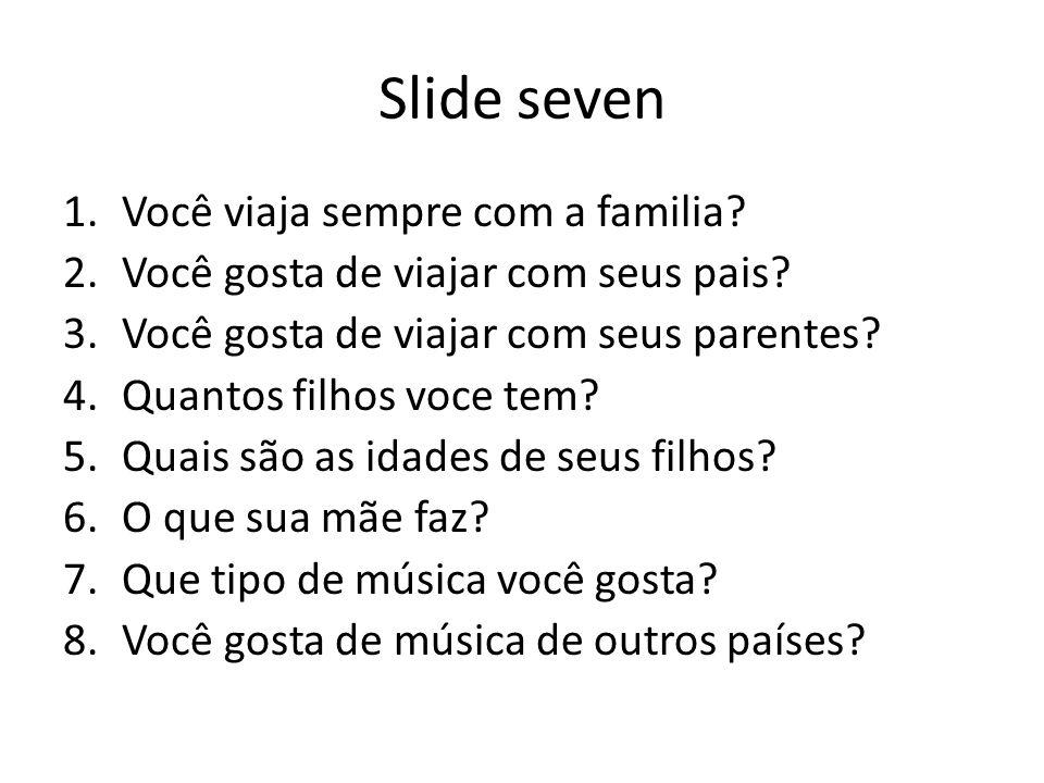 Slide seven Você viaja sempre com a familia