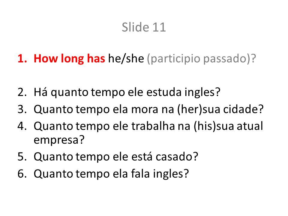 Slide 11 How long has he/she (participio passado)