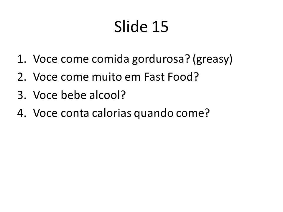 Slide 15 Voce come comida gordurosa (greasy)