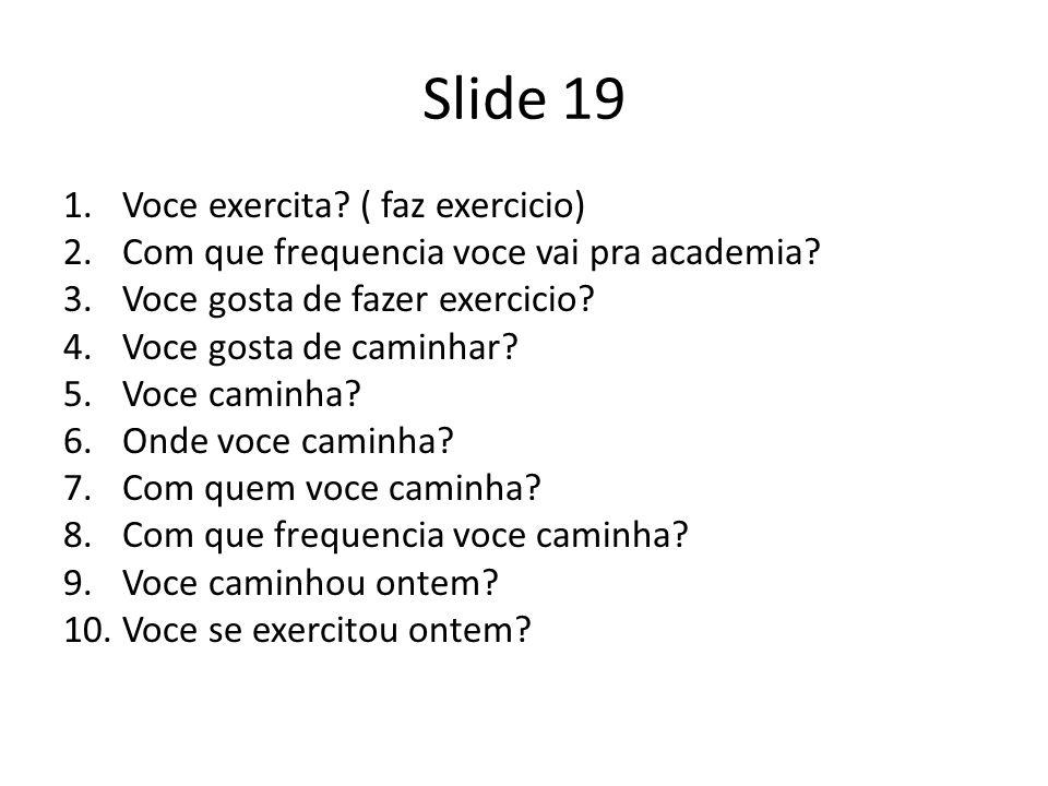 Slide 19 Voce exercita ( faz exercicio)
