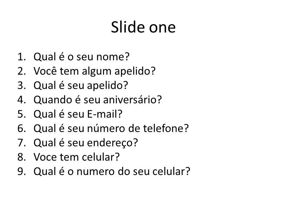 Slide one Qual é o seu nome Você tem algum apelido