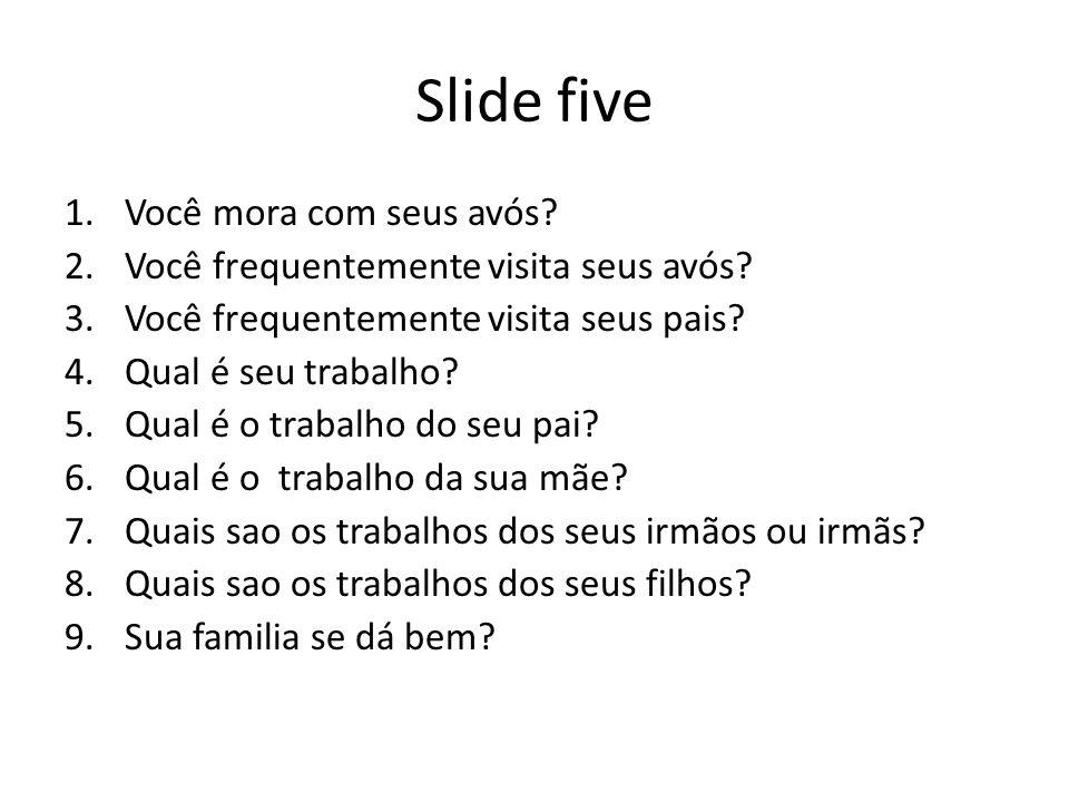 Slide five Você mora com seus avós