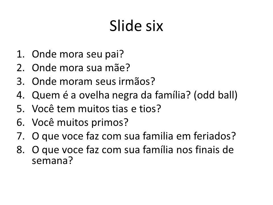 Slide six Onde mora seu pai Onde mora sua mãe