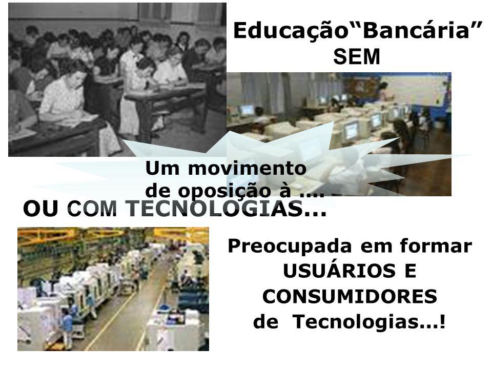 Educação Bancária SEM Preocupada em formar USUÁRIOS E CONSUMIDORES