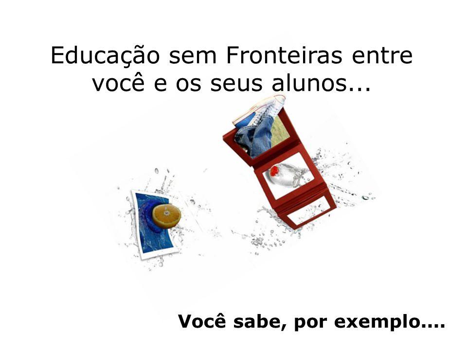Educação sem Fronteiras entre você e os seus alunos...