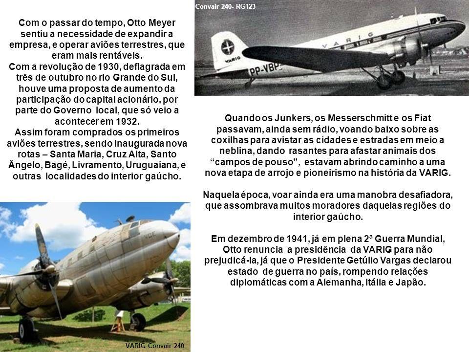 Convair 240- RG123 Com o passar do tempo, Otto Meyer sentiu a necessidade de expandir a empresa, e operar aviões terrestres, que eram mais rentáveis.