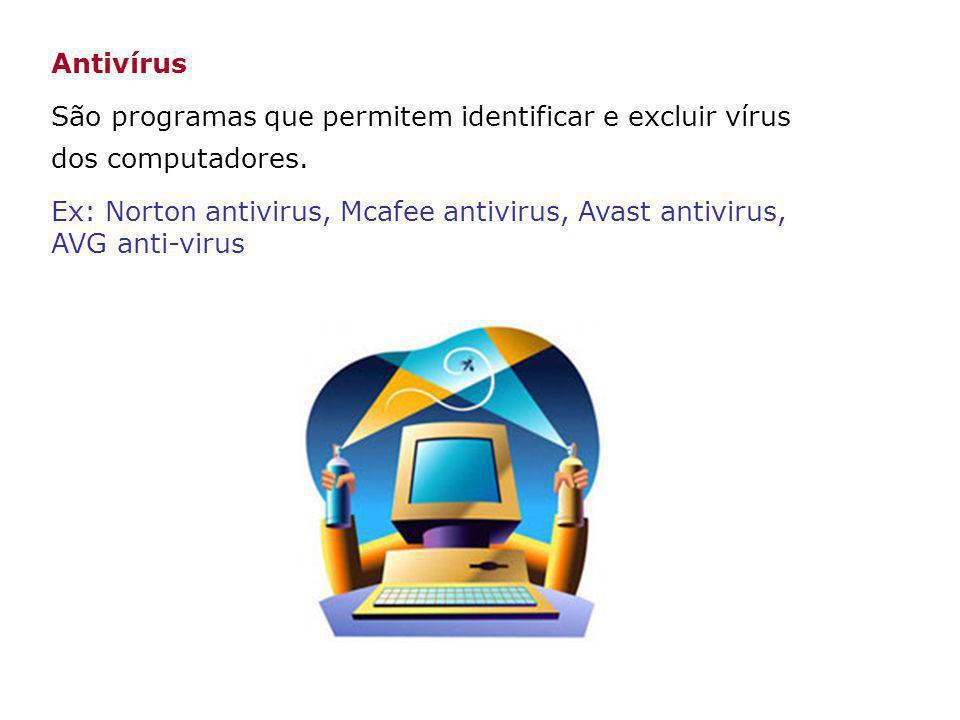Antivírus São programas que permitem identificar e excluir vírus dos computadores.