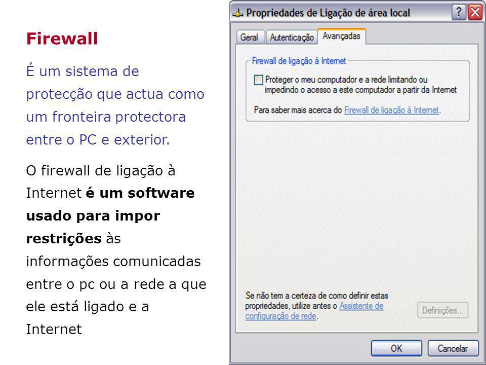 Firewall É um sistema de protecção que actua como um fronteira protectora entre o PC e exterior.