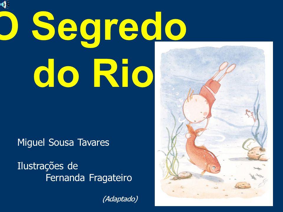 O Segredo do Rio Miguel Sousa Tavares Ilustrações de
